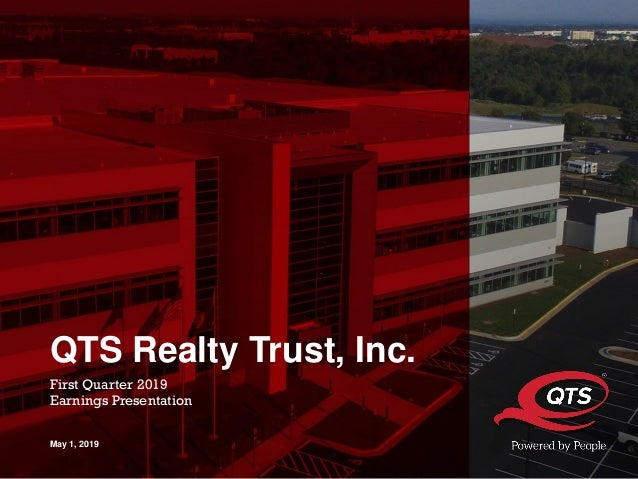© 2019 QTS. All Rights Reserved. QTS Realty Trust, Inc. First Quarter 2019 Earnings Presentation May 1, 2019