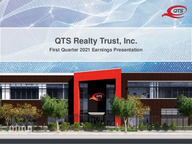© QTS. All Rights Reserved. QTS Realty Trust, Inc. First Quarter 2021 Earnings Presentation