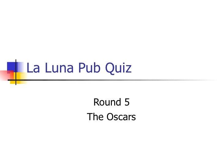 La Luna Pub Quiz Round 5 The Oscars