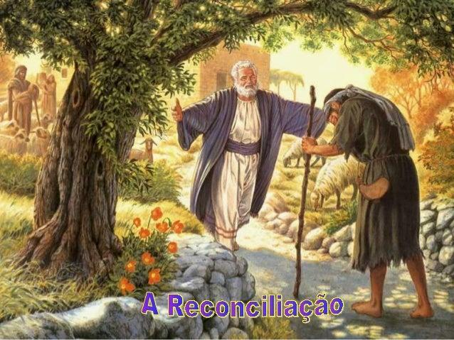 A Liturgia é um convite à RECONCILIAÇÃO.As leituras mostram os caminhos da Reconciliação:- O Amor de Deus Pai se manifesta...