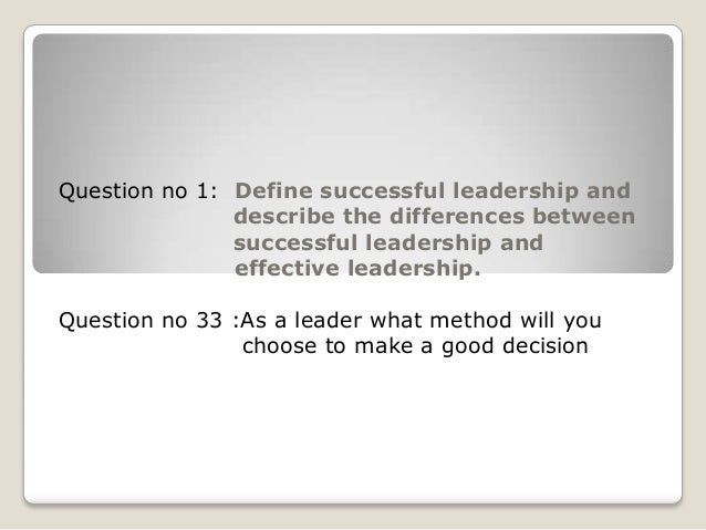 Question no 1: Define successful leadership anddescribe the differences betweensuccessful leadership andeffective leadersh...