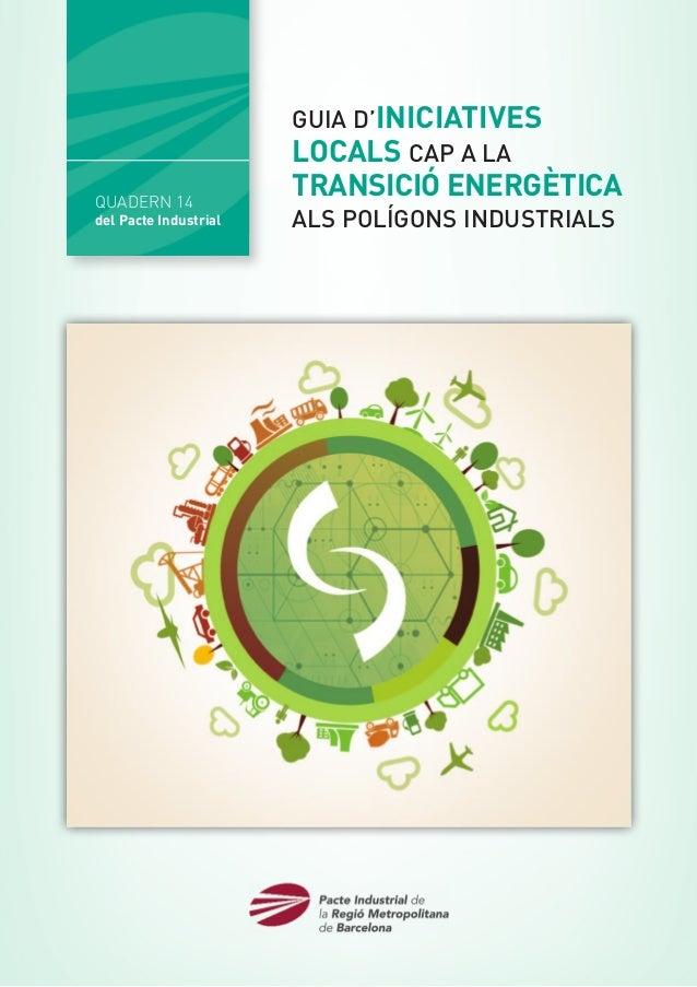 QUADERN 14 del Pacte Industrial GUIA D'INICIATIVES LOCALS CAP A la TRANSICIÓ ENERGÈTICA ALS POLÍGONS INDUSTRIALS