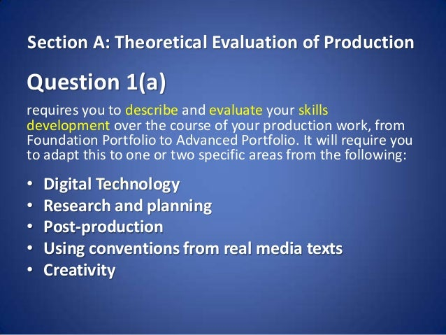 Section A: Theoretical Evaluation of ProductionQuestion 1(a)requires you to describe and evaluate your skillsdevelopment o...