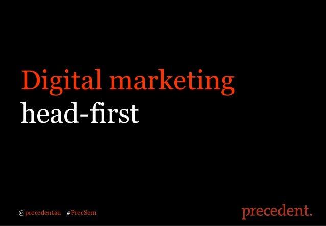 Digital marketinghead-first@precedentau #PrecSem