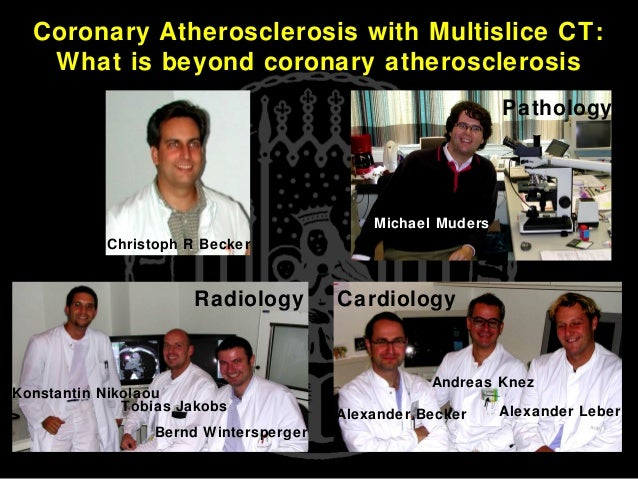 Coronary Atherosclerosis with Multislice CT: What is beyond coronary atherosclerosis Konstantin Nikolaou Tobias Jakobs Ber...