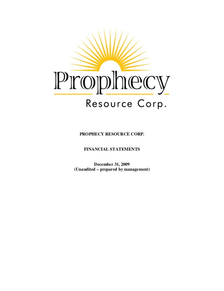 PROPHECY RESOURCE CORP.    FINANCIAL STATEMENTS         December 31, 2009(Unaudited – prepared by management)