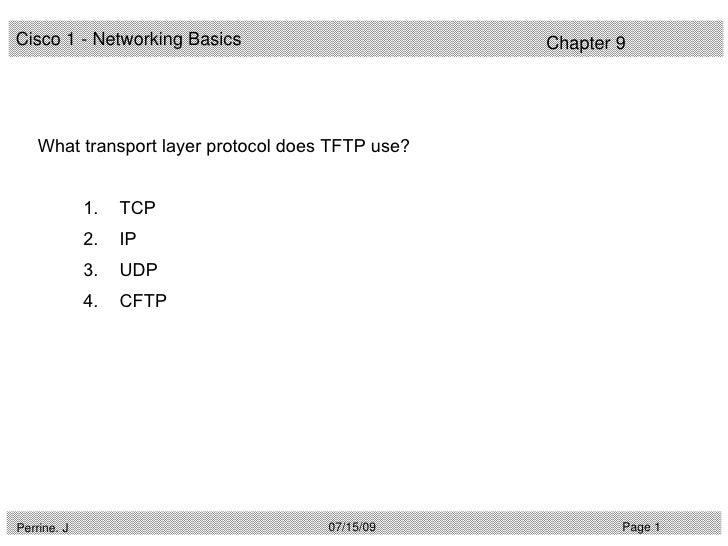 Cisco 1 - Networking Basics                        Chapter 9         What transport layer protocol does TFTP use?         ...