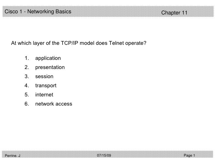 Cisco 1 - Networking Basics                                   Chapter 11         At which layer of the TCP/IP model does T...
