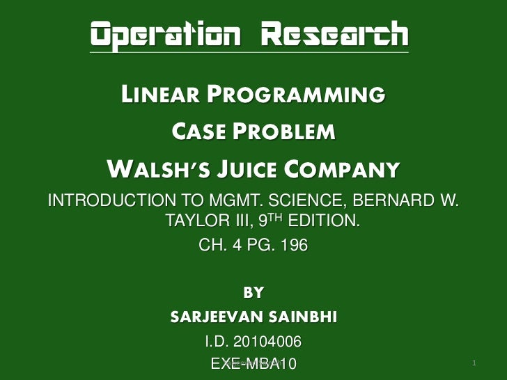 Operation Research       LINEAR PROGRAMMING            CASE PROBLEM     WALSH'S JUICE COMPANYINTRODUCTION TO MGMT. SCIENCE...
