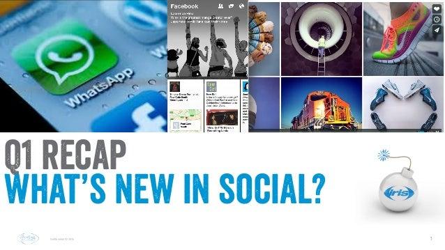 1 1 Confidential © 2014 Confidential © 2014 Q1 recap what's new in social?