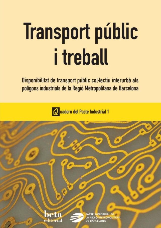 Quadern núm. 1: Mobilitat  Transport públic i treball Disponibilitat de transport públic col·lectiu als polígons industria...