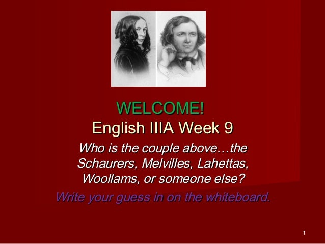 WELCOME!      English IIIA Week 9    Who is the couple above…the    Schaurers, Melvilles, Lahettas,     Woollams, or someo...