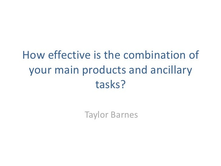 Q2. How effective is the combination of your main products and ancillary tasks?