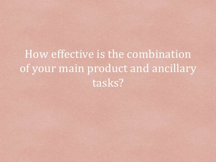How effective is the combination of your main product and ancillary tasks?<br />