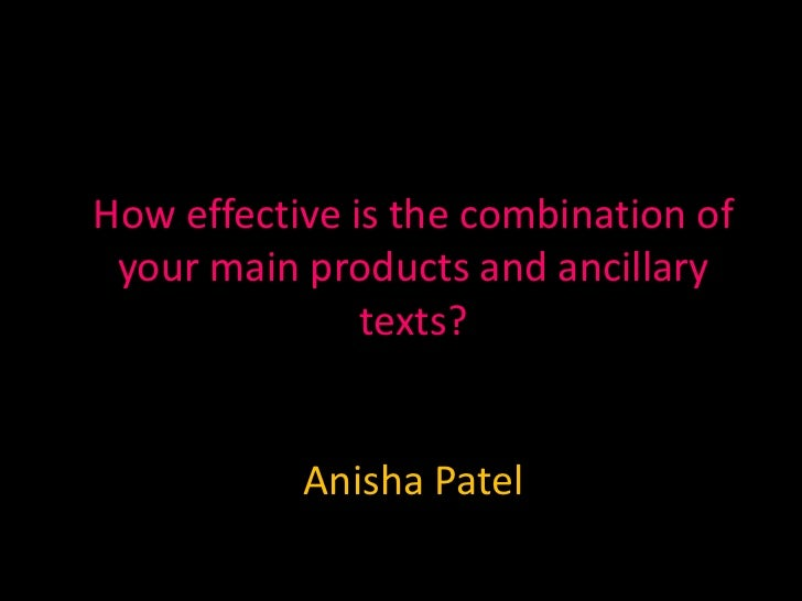 How effective is the combination of your main products and ancillary               texts?           Anisha Patel