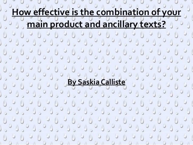 How effective is the combination of your  main product and ancillary texts?             By Saskia Calliste