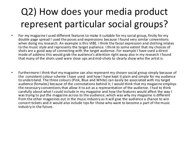 Q2) How does your media product     represent particular social groups?•   For my magazine I used different features to ma...