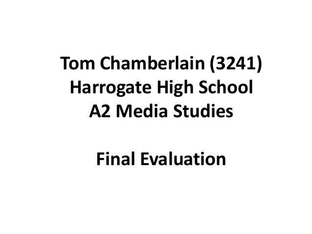 Tom Chamberlain (3241)Harrogate High SchoolA2 Media StudiesFinal Evaluation