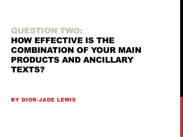QUESTION TWO: HOW EFFECTIVE IS THE COMBINATION OF YOUR MAIN PRODUCTS AND ANCILLARY TEXTS?  BY DIOR-JADE LEWIS
