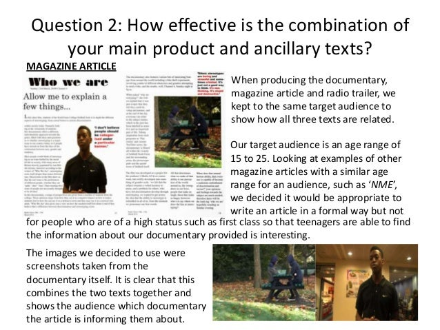 Question 2: How effective is the combination of your main product and ancillary texts? MAGAZINE ARTICLE When producing the...