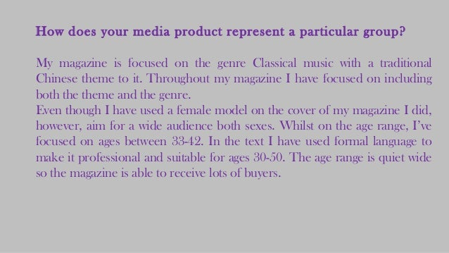 How does your media product represent a particular group? My magazine is focused on the genre Classical music with a tradi...