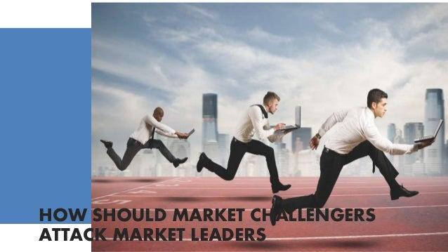 HOW SHOULD MARKET CHALLENGERS ATTACK MARKET LEADERS