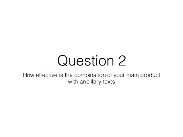Question 2 How effective is the combination of your main product with ancillary texts