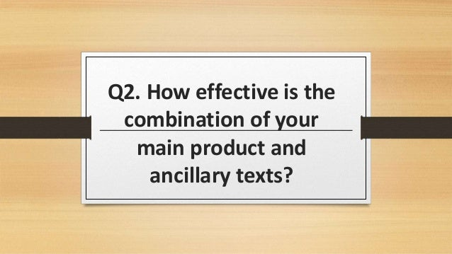 Q2. How effective is the combination of your main product and ancillary texts?