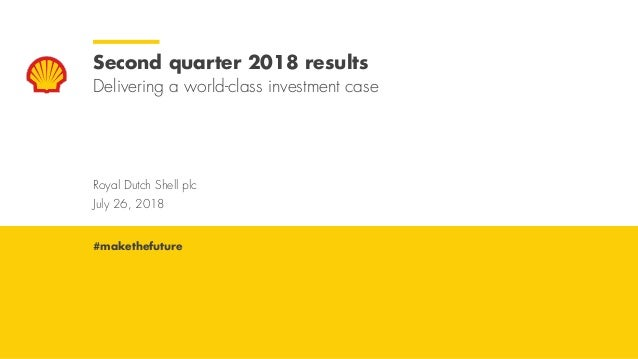 Royal Dutch Shell July 26, 2018 Royal Dutch Shell plc July 26, 2018 Second quarter 2018 results Delivering a world-class i...