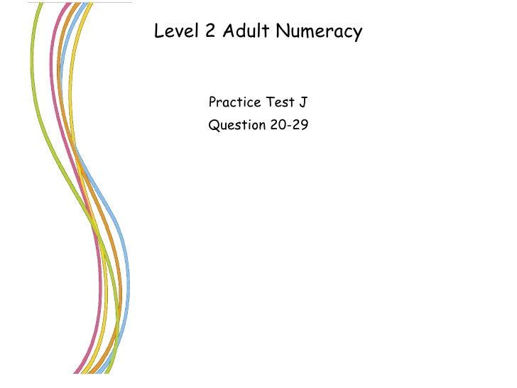 Level 2 Adult Numeracy <ul><li>Practice Test J </li></ul><ul><li>Question 20-29 </li></ul>