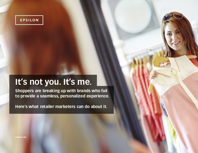 It's not you. It's me. It's not you. It's me. Shoppers are breaking up with brands who fail to provide a seamless, persona...