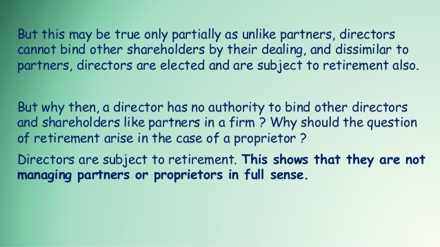 But this may be true only partially as unlike partners, directors cannot bind other shareholders by their dealing, and dis...