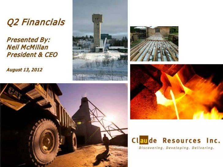 Q2 FinancialsP resented By:Neil M cM illanP resident & CEOAugust 13, 2012                   1