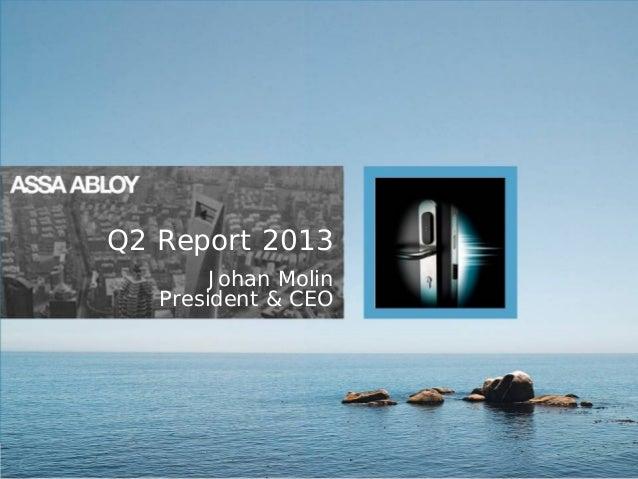 Q2 Report 2013 Johan Molin President & CEO  1