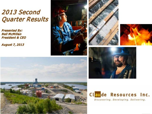 1 2013 Second Quarter Results Presented By: Neil McMillan President & CEO August 7, 2013