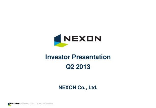 © 2013 NEXON Co., Ltd. All Rights Reserved. NEXON Co., Ltd. Investor Presentation Q2 2013