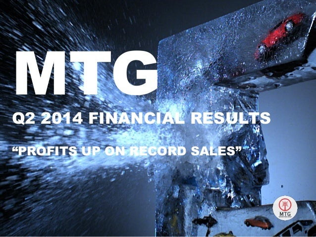 "MTGQ2 2014 FINANCIAL RESULTS ""PROFITS UP ON RECORD SALES"""