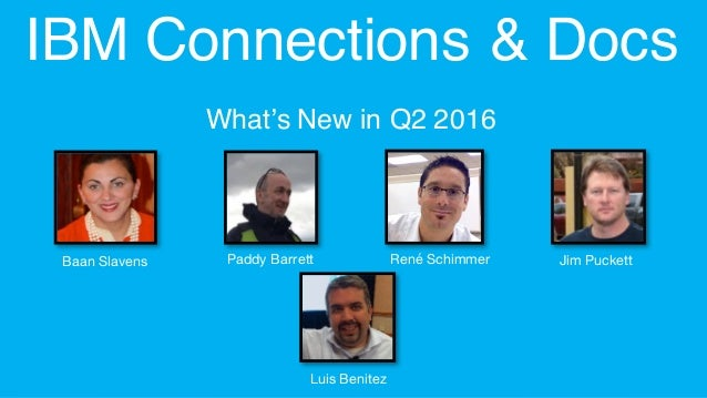 © 2016 IBM Corporation Designs are subject to change IBM Connections & Docs What's New in Q2 2016 Baan Slavens Paddy Barre...