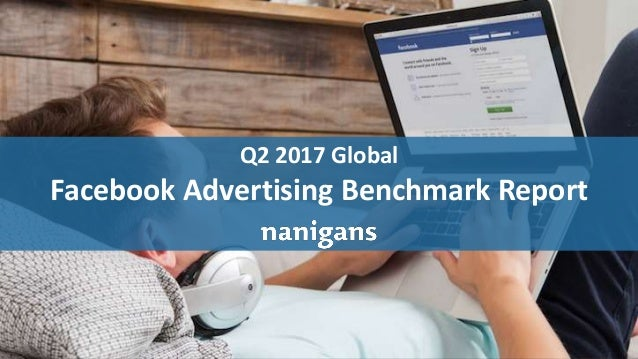 Advertising Automation Q2 2017 Global Facebook Advertising Benchmark Report