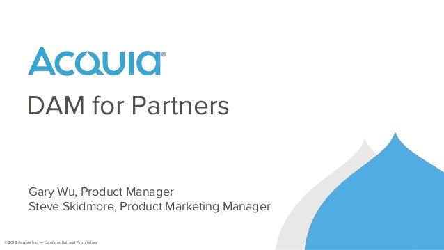 ©2018 Acquia Inc. — Confidential and Proprietary©2016 Acquia Inc. — Confidential and Proprietary Gary Wu, Product Manager ...