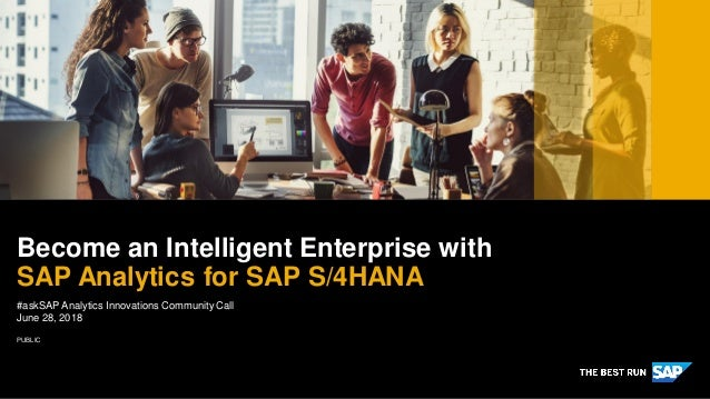 PUBLIC #askSAP Analytics Innovations Community Call June 28, 2018 Become an Intelligent Enterprise with SAP Analytics for ...