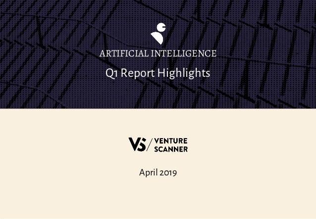 Q1 Report Highlights ARTIFICIAL INTELLIGENCE April 2019