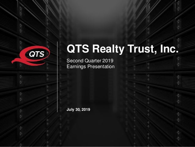 © QTS. All Rights Reserved. 1 QTS Realty Trust, Inc. Second Quarter 2019 Earnings Presentation July 30, 2019