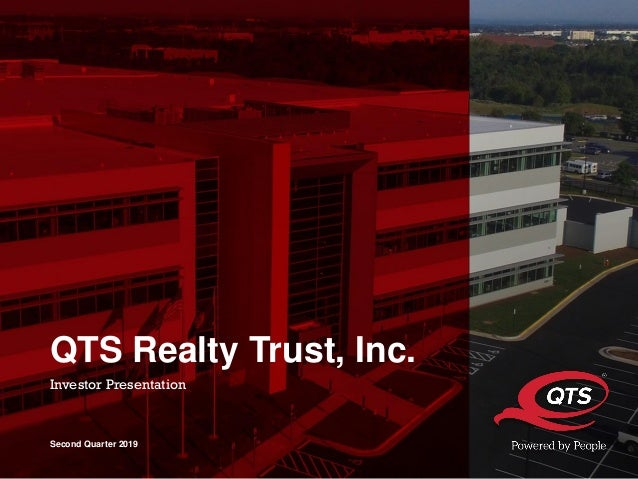 © 2019 QTS. All Rights Reserved. QTS Realty Trust, Inc. Investor Presentation Second Quarter 2019