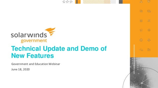 1@solarwinds Technical Update and Demo of New Features Government and Education Webinar June 18, 2020