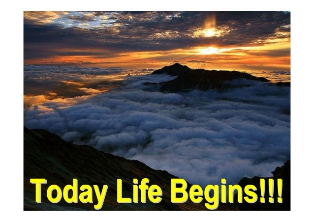 Today Life Begins!!!Today Life Begins!!!
