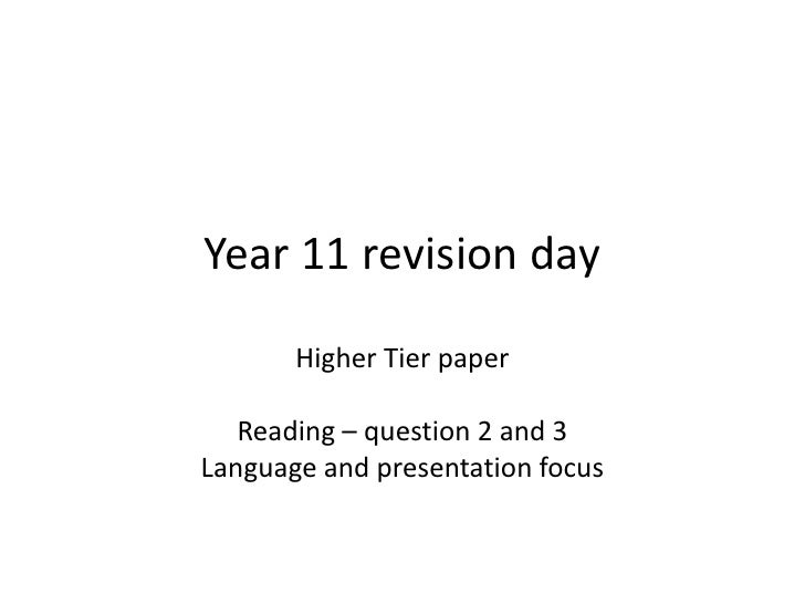 Year 11 revision day       Higher Tier paper   Reading – question 2 and 3Language and presentation focus