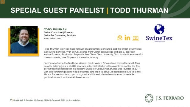SPECIAL GUEST PANELIST | TODD THURMAN TODD THURMAN Swine Consultant | Founder SwineTex Consulting Services www.swintex.com...