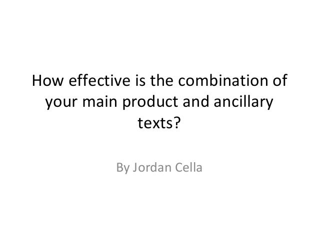 How effective is the combination of your main product and ancillary               texts?           By Jordan Cella