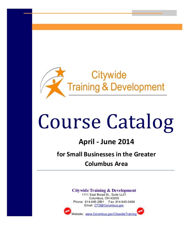 1 Course Catalog April - June 2014 for Small Businesses in the Greater Columbus Area Citywide Training & Development 1111 ...